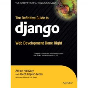 The definite Guide to django - Web development done right (Adrian Holovaty, Jacob Kaplan-Moss)